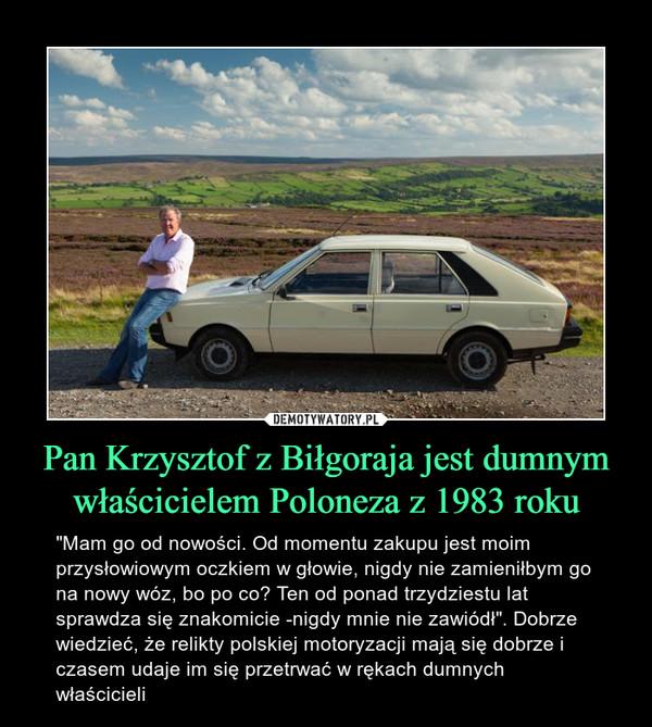"""Pan Krzysztof z Biłgoraja jest dumnym właścicielem Poloneza z 1983 roku – """"Mam go od nowości. Od momentu zakupu jest moim przysłowiowym oczkiem w głowie, nigdy nie zamieniłbym go na nowy wóz, bo po co? Ten od ponad trzydziestu lat sprawdza się znakomicie -nigdy mnie nie zawiódł"""". Dobrze wiedzieć, że relikty polskiej motoryzacji mają się dobrze i czasem udaje im się przetrwać w rękach dumnych właścicieli"""