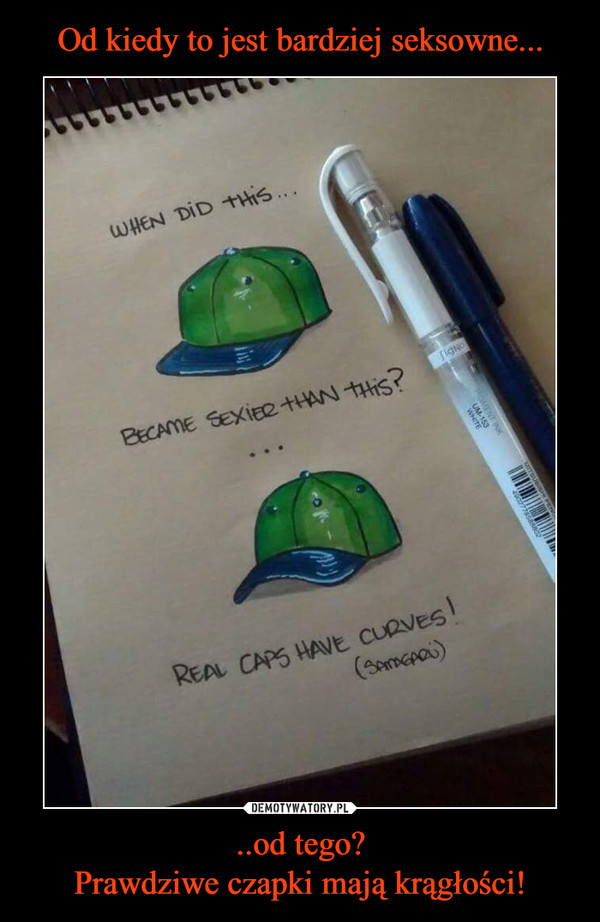 ..od tego?Prawdziwe czapki mają krągłości! –