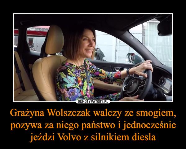 Grażyna Wolszczak walczy ze smogiem, pozywa za niego państwo i jednocześnie jeździ Volvo z silnikiem diesla –