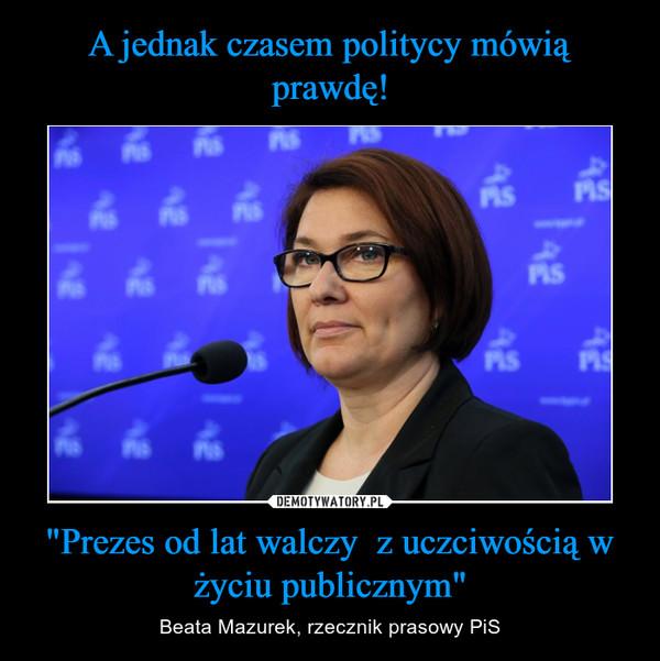 """""""Prezes od lat walczy  z uczciwością w życiu publicznym"""" – Beata Mazurek, rzecznik prasowy PiS"""