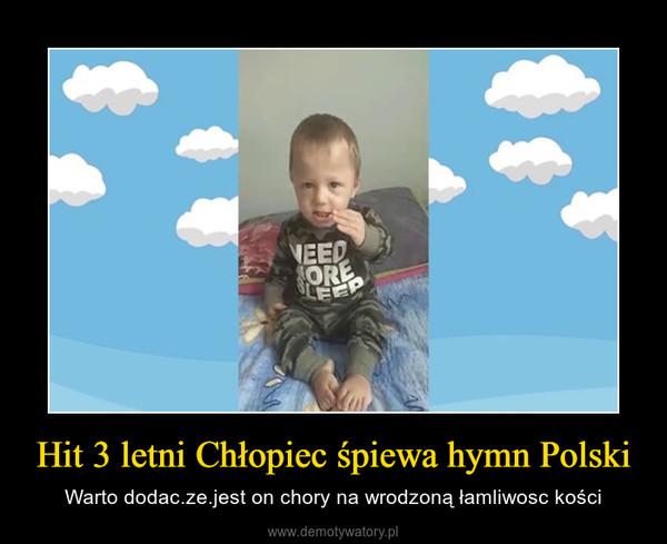 Hit 3 letni Chłopiec śpiewa hymn Polski – Warto dodac.ze.jest on chory na wrodzoną łamliwosc kości
