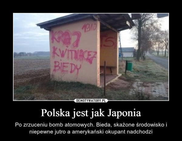 Polska jest jak Japonia – Po zrzuceniu bomb atomowych. Bieda, skażone środowisko i niepewne jutro a amerykański okupant nadchodzi