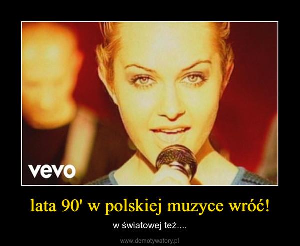 lata 90' w polskiej muzyce wróć! – w światowej też....