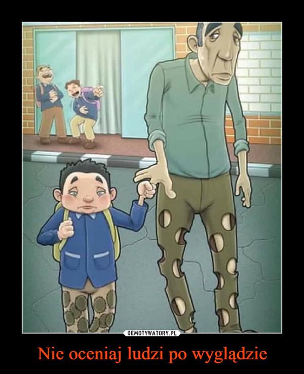 Nie oceniaj ludzi po wyglądzie –