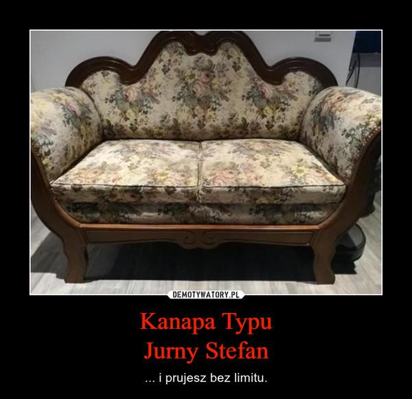 Kanapa TypuJurny Stefan – ... i prujesz bez limitu.