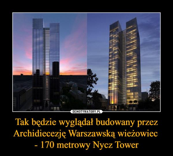 Tak będzie wyglądał budowany przez Archidiecezję Warszawską wieżowiec - 170 metrowy Nycz Tower –