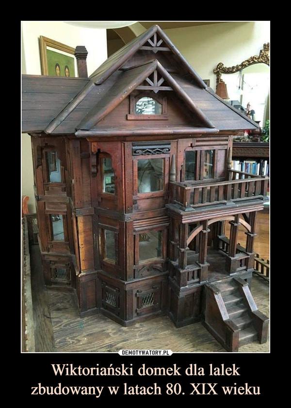 Wiktoriański domek dla lalekzbudowany w latach 80. XIX wieku –