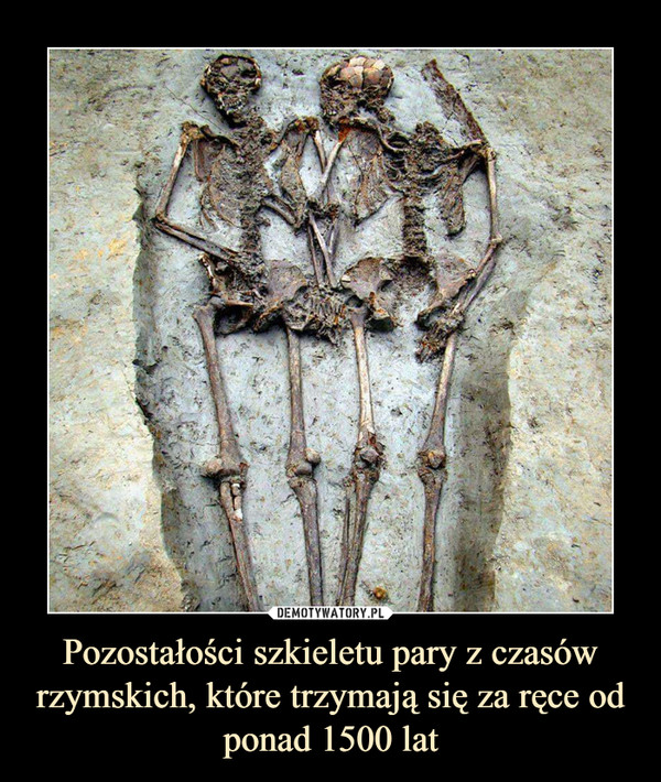 Pozostałości szkieletu pary z czasów rzymskich, które trzymają się za ręce od ponad 1500 lat –