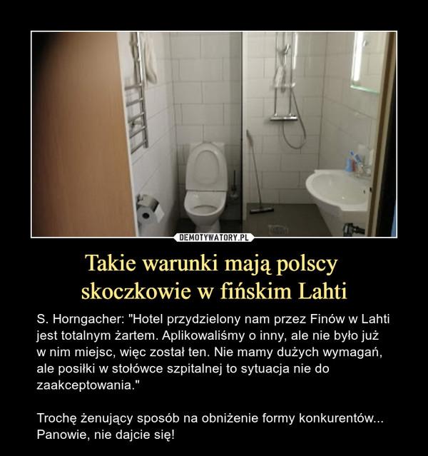 """Takie warunki mają polscy skoczkowie w fińskim Lahti – S. Horngacher: """"Hotel przydzielony nam przez Finów w Lahti jest totalnym żartem. Aplikowaliśmy o inny, ale nie było już w nim miejsc, więc został ten. Nie mamy dużych wymagań, ale posiłki w stołówce szpitalnej to sytuacja nie do zaakceptowania.""""Trochę żenujący sposób na obniżenie formy konkurentów... Panowie, nie dajcie się!"""