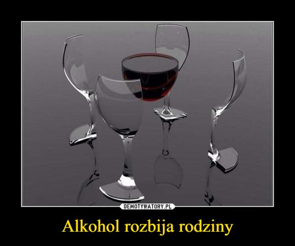 Alkohol rozbija rodziny
