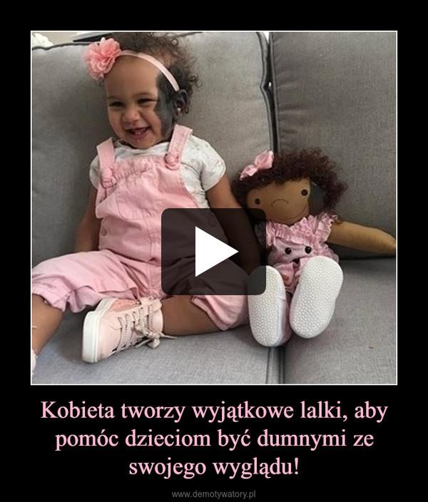 Kobieta tworzy wyjątkowe lalki, aby pomóc dzieciom być dumnymi ze swojego wyglądu! –