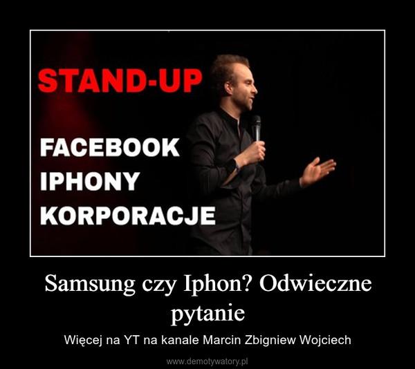 Samsung czy Iphon? Odwieczne pytanie – Więcej na YT na kanale Marcin Zbigniew Wojciech