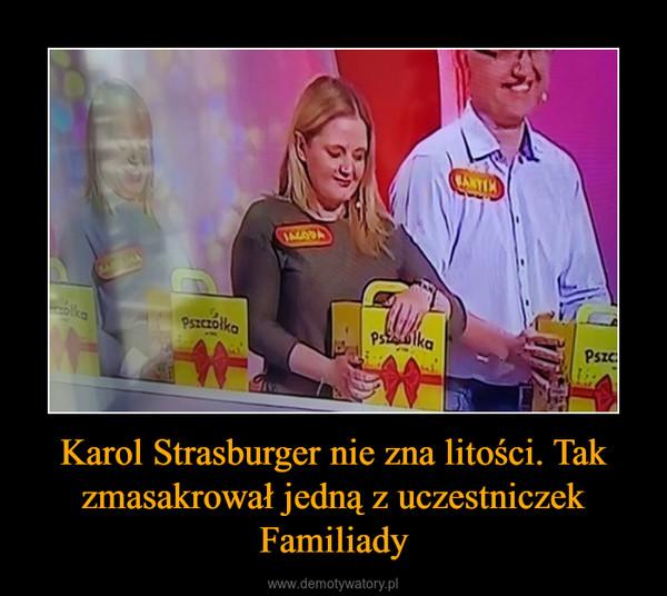 Karol Strasburger nie zna litości. Tak zmasakrował jedną z uczestniczek Familiady –