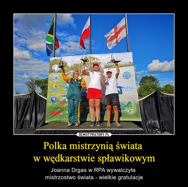 Polka mistrzynią świata w wędkarstwie spławikowym – Joanna Drgas w RPA wywalczyła mistrzostwo świata - wielkie gratulacje