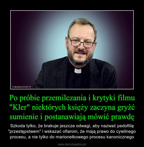 """Po próbie przemilczania i krytyki filmu """"Kler"""" niektórych księży zaczyna gryźć sumienie i postanawiają mówić prawdę – Szkoda tylko, że brakuje jeszcze odwagi, aby nazwać pedofilię """"przestępstwem"""" i wskazać ofiarom, że mają prawo do cywilnego procesu, a nie tylko do marionetkowego procesu kanonicznego"""