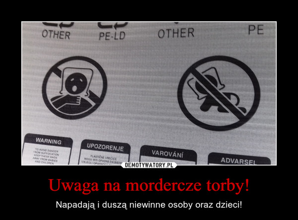 Uwaga na mordercze torby! – Napadają i duszą niewinne osoby oraz dzieci!