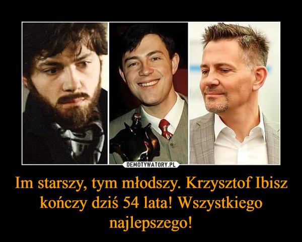 Im starszy, tym młodszy. Krzysztof Ibisz kończy dziś 54 lata! Wszystkiego najlepszego! –