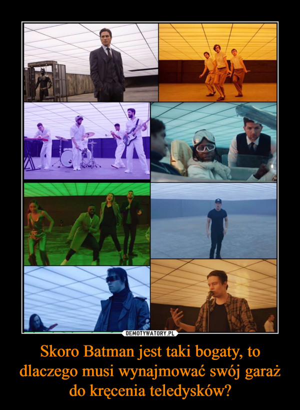 Skoro Batman jest taki bogaty, to dlaczego musi wynajmować swój garaż do kręcenia teledysków? –
