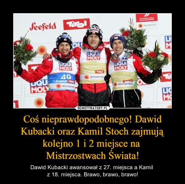 Coś nieprawdopodobnego! Dawid Kubacki oraz Kamil Stoch zajmują kolejno 1 i 2 miejsce na Mistrzostwach Świata! – Dawid Kubacki awansował z 27. miejsca a Kamil z 18. miejsca. Brawo, brawo, brawo!