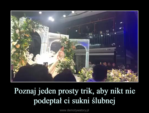 Poznaj jeden prosty trik, aby nikt nie podeptał ci sukni ślubnej –