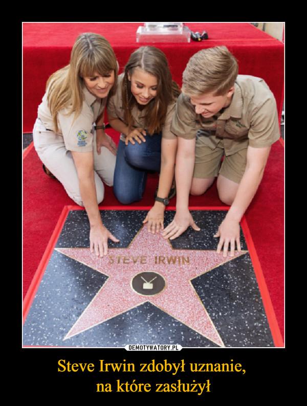Steve Irwin zdobył uznanie, na które zasłużył –