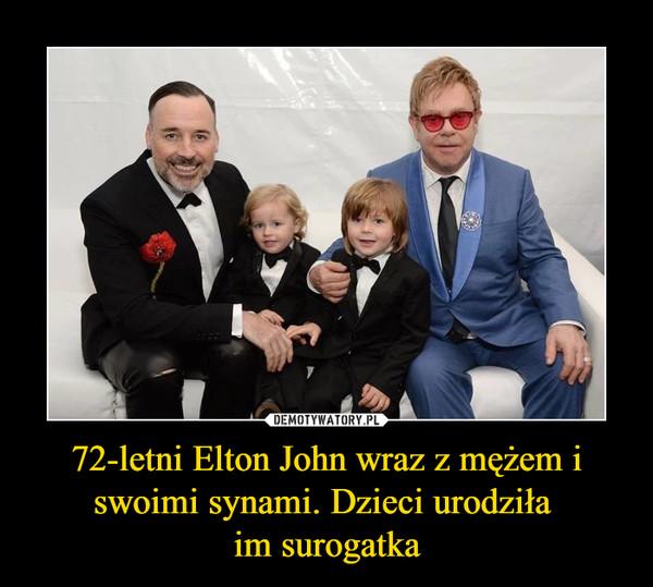 72-letni Elton John wraz z mężem i swoimi synami. Dzieci urodziła im surogatka –