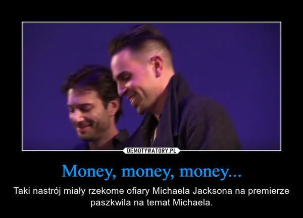 Money, money, money... – Taki nastrój miały rzekome ofiary Michaela Jacksona na premierze paszkwila na temat Michaela.