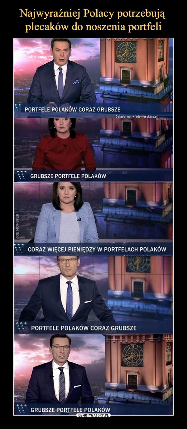 –  PORTFELE POLAKÓW CORAZ GRUBSZE CORAZ WIĘCEJ PIENIĘDZY W PORTFELACH POLAKÓW PORTFELE POLAKÓW CORAZ GRUBSZE GRUBSZE PORTFELE POLAKÓW