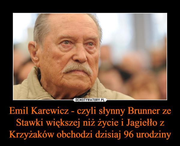 Emil Karewicz - czyli słynny Brunner ze Stawki większej niż życie i Jagiełło z Krzyżaków obchodzi dzisiaj 96 urodziny –