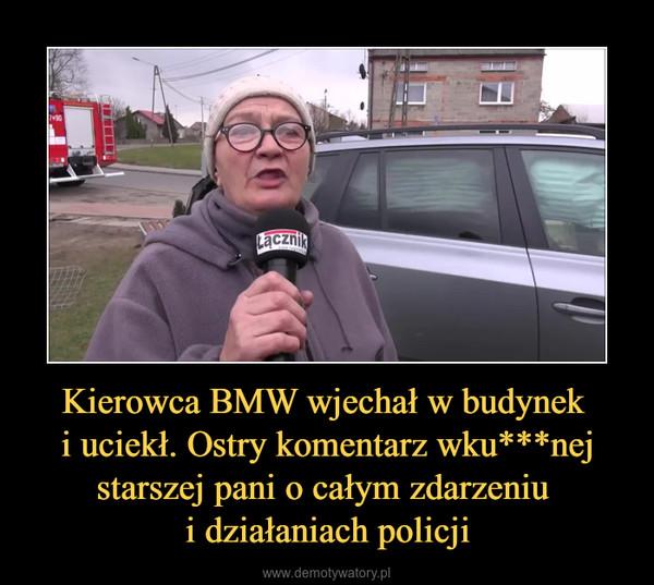 Kierowca BMW wjechał w budynek i uciekł. Ostry komentarz wku***nej starszej pani o całym zdarzeniu i działaniach policji –
