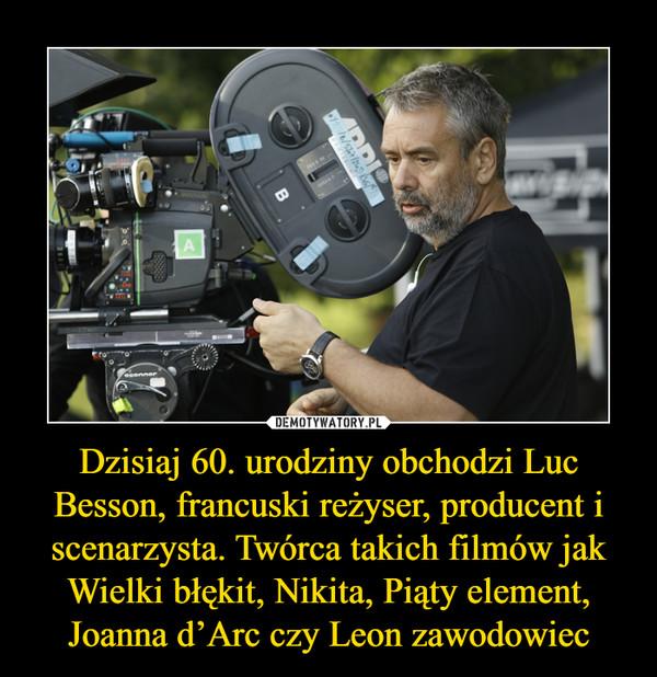 Dzisiaj 60. urodziny obchodzi Luc Besson, francuski reżyser, producent i scenarzysta. Twórca takich filmów jak Wielki błękit, Nikita, Piąty element, Joanna d'Arc czy Leon zawodowiec –