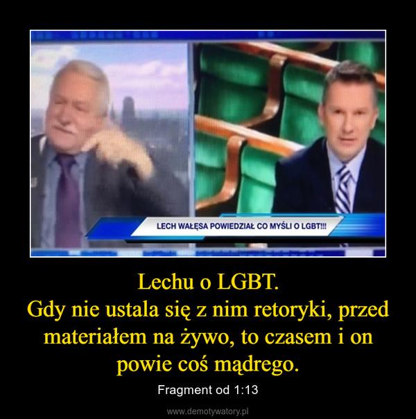 Lechu o LGBT.Gdy nie ustala się z nim retoryki, przed materiałem na żywo, to czasem i on powie coś mądrego. – Fragment od 1:13