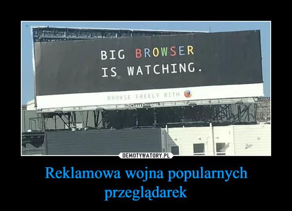 Reklamowa wojna popularnych przeglądarek –