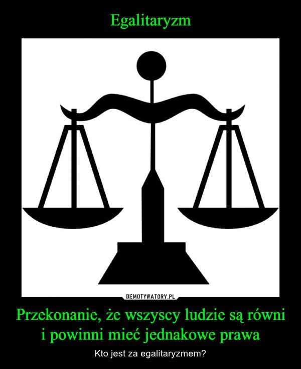 Przekonanie, że wszyscy ludzie są równi i powinni mieć jednakowe prawa – Kto jest za egalitaryzmem?