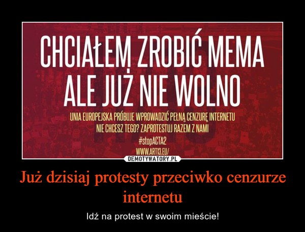Już dzisiaj protesty przeciwko cenzurze internetu – Idź na protest w swoim mieście!