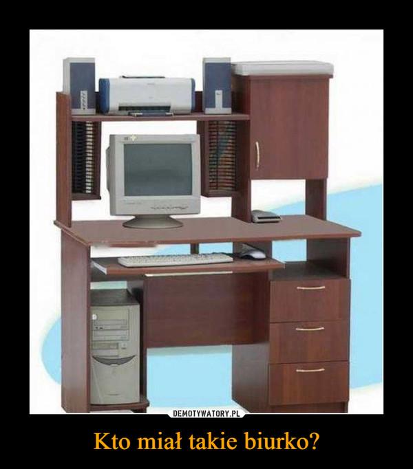 Kto miał takie biurko? –
