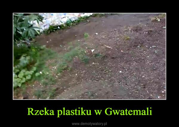 Rzeka plastiku w Gwatemali –