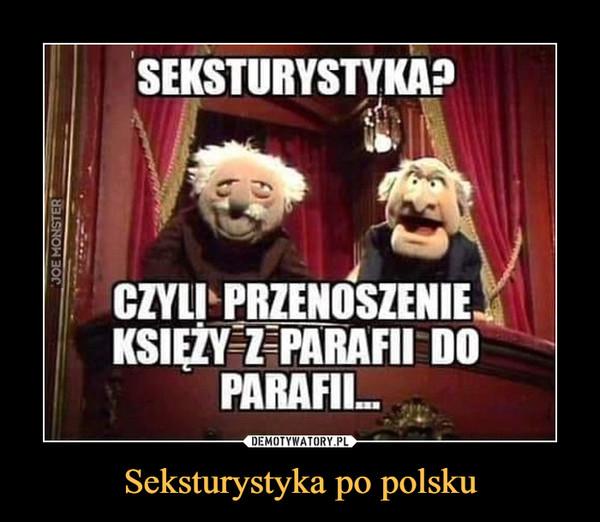 Seksturystyka po polsku –  SEKSTURYSTYKA?CZYLI PRZENOSZENIE KSIĘŻY Z PARAFII DO PARAFII...