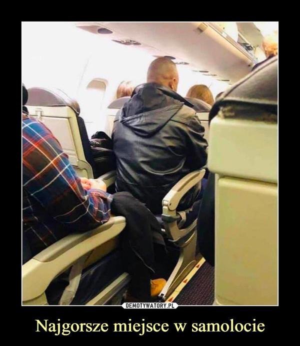 Najgorsze miejsce w samolocie –