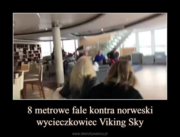 8 metrowe fale kontra norweski wycieczkowiec Viking Sky –