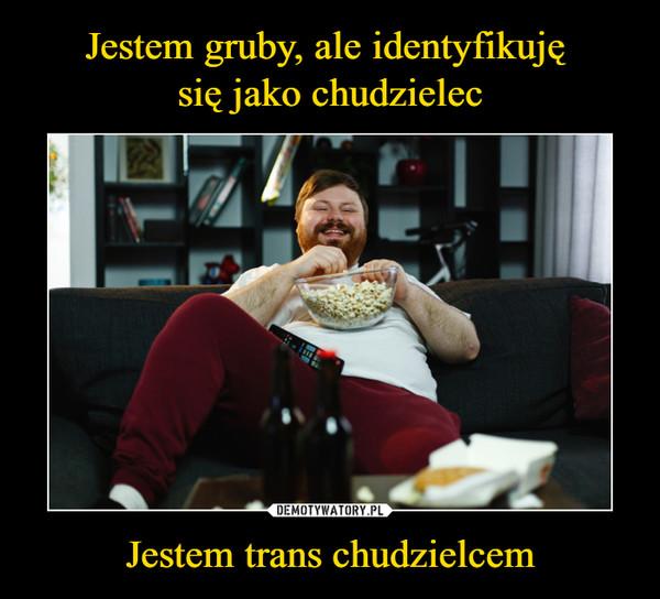 Jestem trans chudzielcem –