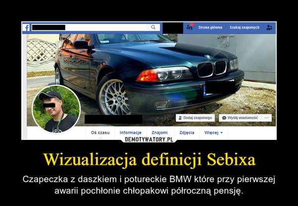 Wizualizacja definicji Sebixa – Czapeczka z daszkiem i potureckie BMW które przy pierwszej awarii pochłonie chłopakowi półroczną pensję.