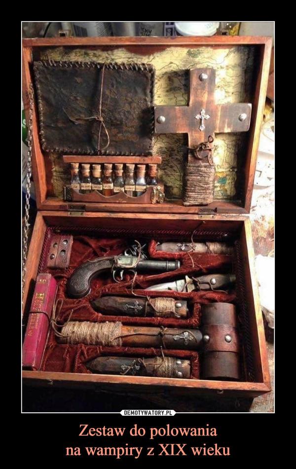 Zestaw do polowaniana wampiry z XIX wieku –
