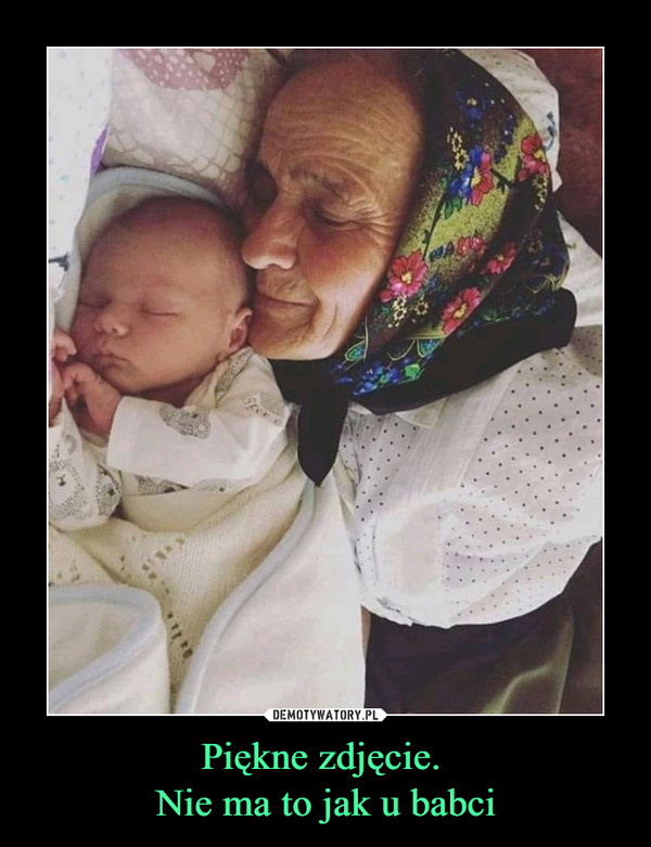 Piękne zdjęcie. Nie ma to jak u babci –
