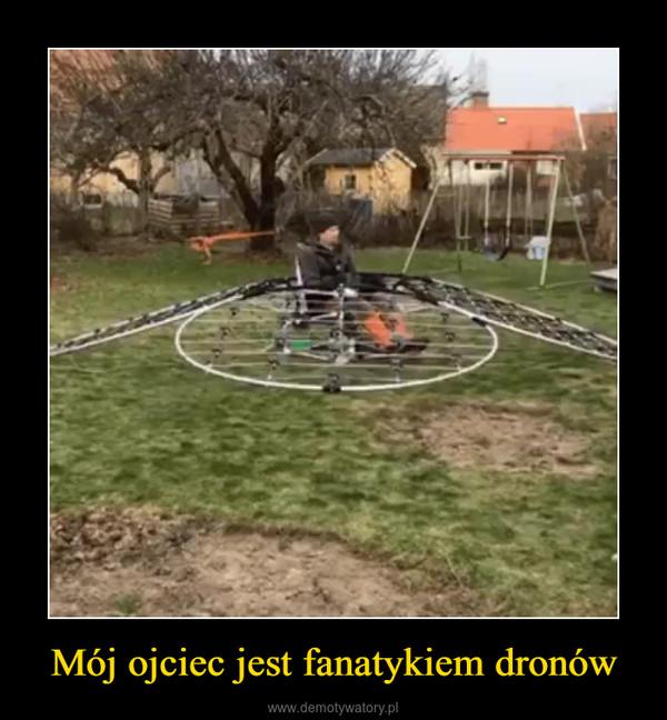Mój ojciec jest fanatykiem dronów –