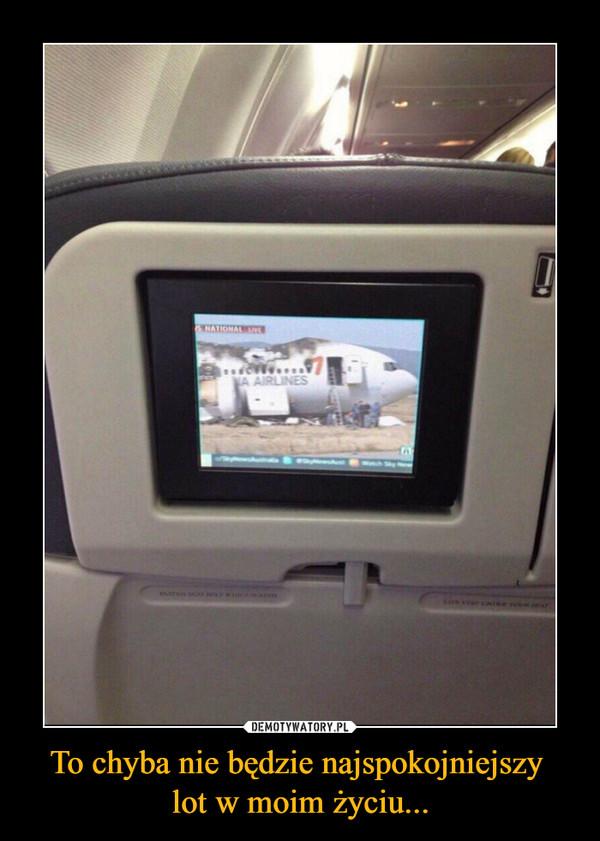 To chyba nie będzie najspokojniejszy lot w moim życiu... –