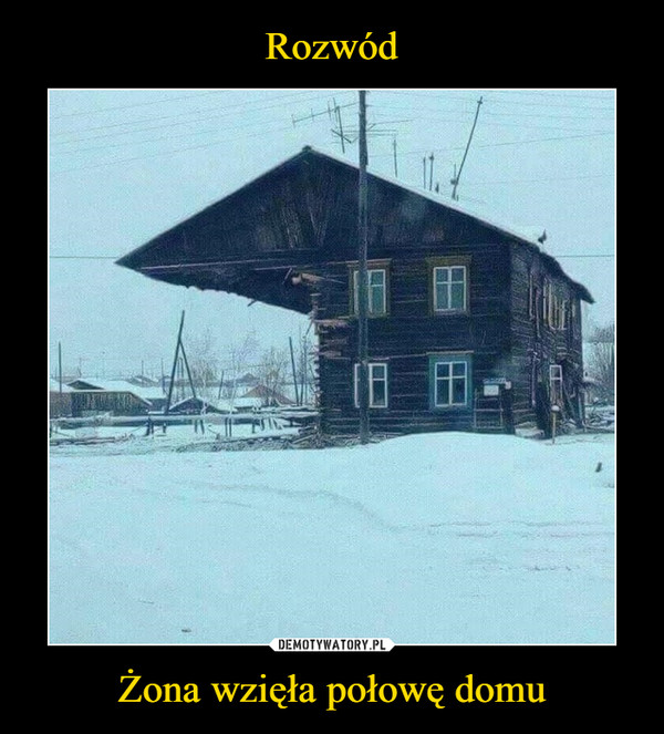 Żona wzięła połowę domu –