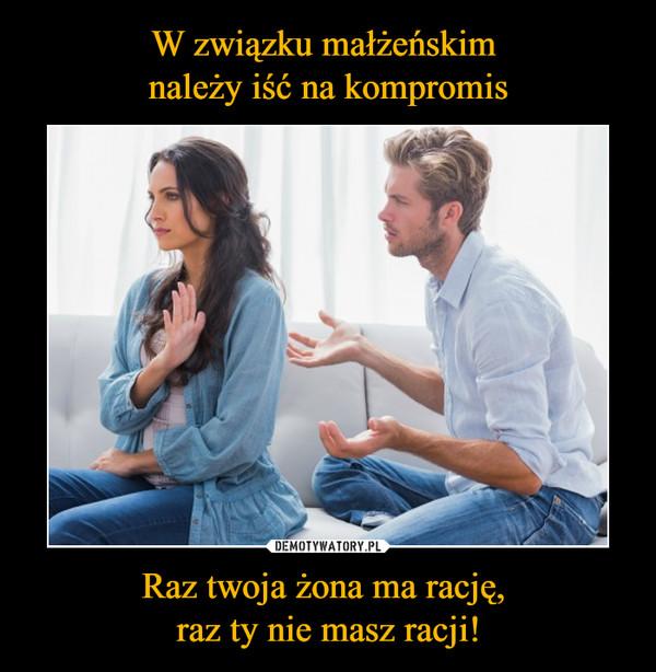 Raz twoja żona ma rację, raz ty nie masz racji! –
