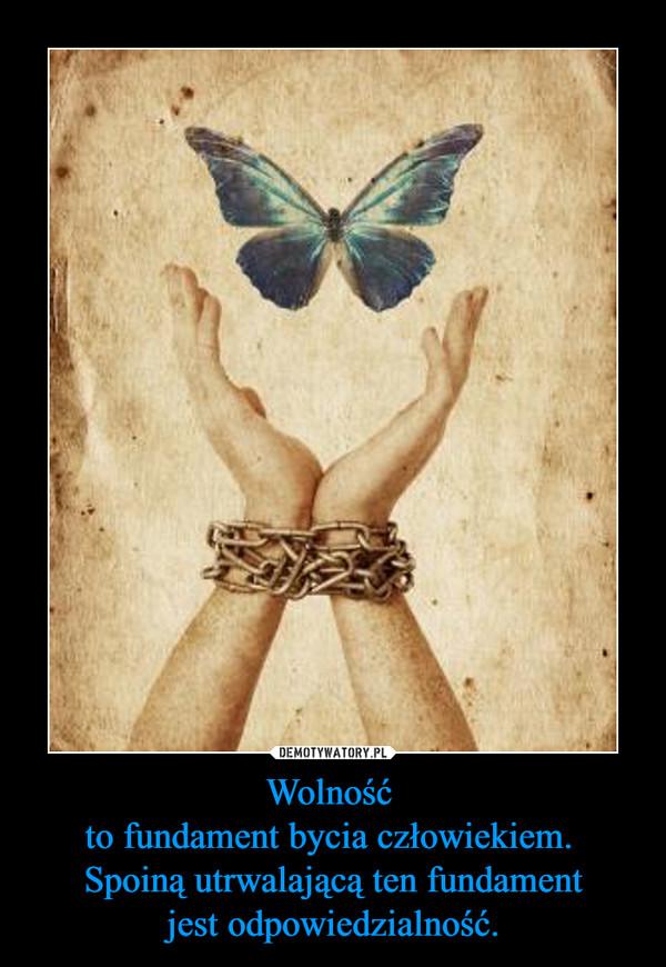 Wolność to fundament bycia człowiekiem. Spoiną utrwalającą ten fundamentjest odpowiedzialność. –