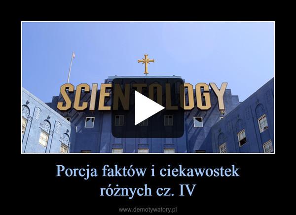 Porcja faktów i ciekawostekróżnych cz. IV –